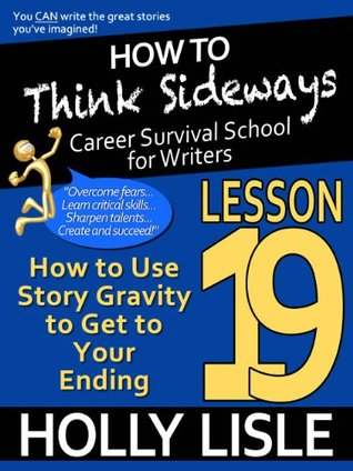 How to Think Sideways Lesson 19: How to Use Story Gravity to Get Your Ending