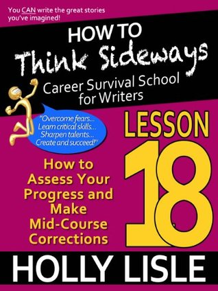 How to Think Sideways Lesson 18: How to Assess Your Progress and Make Mid-Course Corrections