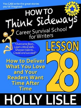 How to Think Sideways Lesson 28: How to Deliver What You Love and Your Readers Want Time After Time