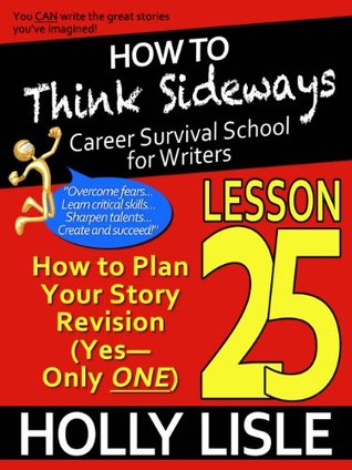 How to Think Sideways Lesson 25: How to Plan Your Story Revision (Yes - Only ONE)
