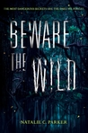 Beware the Wild by Natalie C. Parker