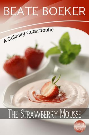 The Strawberry Mousse (A Culinary Catastrophe, #2)