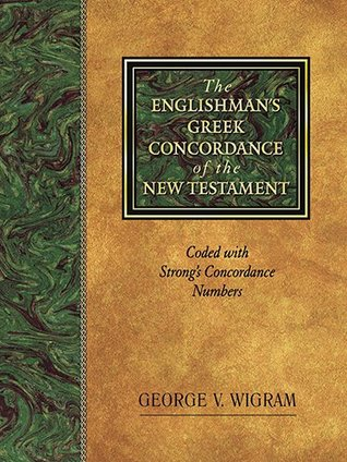 The Englishman's Greek Concordance of the New Testament: Coded with Strong's Concordance Numbers