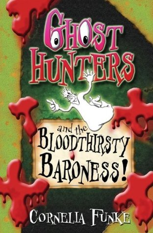 Ghost Hunters and the Bloodthirsty Baroness!. by Cornelia Funke by Cornelia Funke