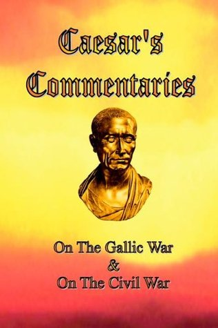 Caesar's Commentaries: On the Gallic War & On the Civil War