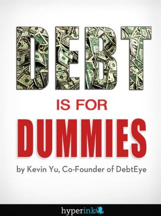 Debt Is For Dummies (Debt Consolidation, Management, and Reduction)