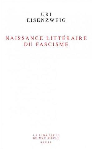 Naissance littéraire du fascisme par Uri Eisenzweig