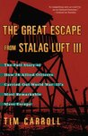 The Great Escape from Stalag Luft III by Tim Carroll
