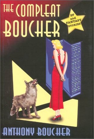The Compleat Boucher by Anthony Boucher