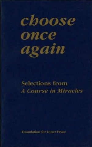 Choose Once Again: Selections from A Course in Miracles