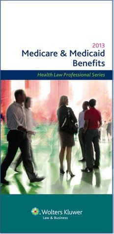 Medicare & Medicaid Benefits, 2013 Edition