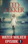 Water Walker - Episode 1 by Ted Dekker