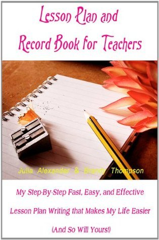 Lesson Plan and Record Book for Teachers: My Step-By-Step Fast, Easy, and Effective Lesson Plan Writing that Makes My Life Easier
