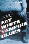 Fat White Vampire Blues (Fat White Vampire, #1)