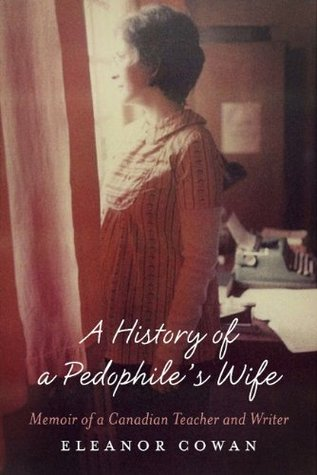 A History of a Pedophile's Wife: Memoir of a Canadian Teacher and Writer