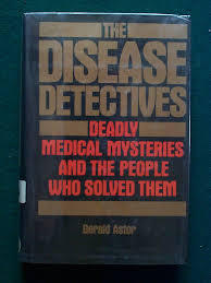 The Disease Detectives: Deadly Medical Mysteries and the People Who Solved Them