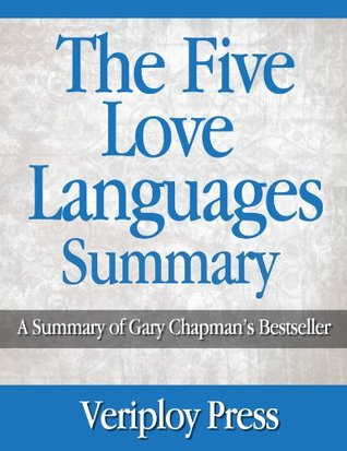 The Five Love Languages - A Summary of Gary Chapman's Bestselling Book (CliffNotes type Summary)
