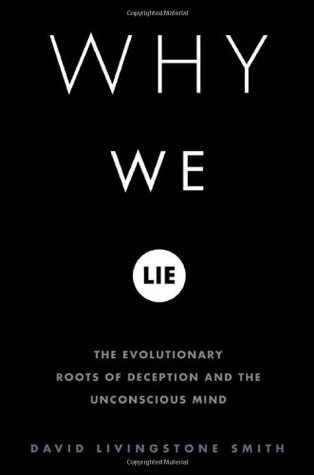 Why We Lie: The Evolutionary Roots of Deception and the Unconscious Mind