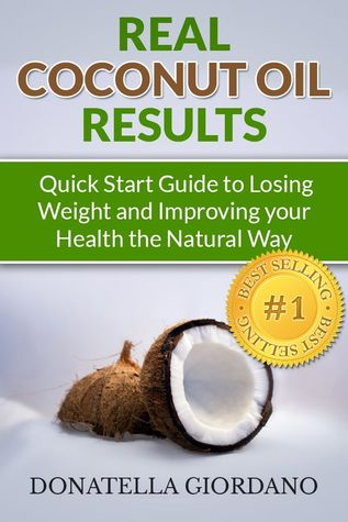 Real Coconut Oil Results: Quick Start Guide to Losing Weight and Improving your Health the Natural Way