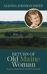 Return of Old Maine Woman: Tales of Growing Up and Getting Older