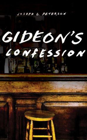 Gideon's Confession by Joseph G. Peterson
