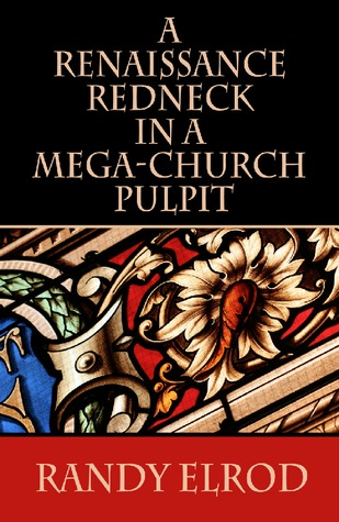 Ebook A Renaissance Redneck In A Mega-Church Pulpit by Randy Elrod read!