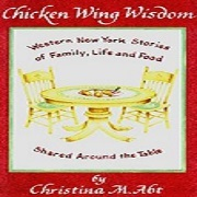 Chicken Wing Wisdom: Western New York Stories of Family, Life and Food Shared Around the Table
