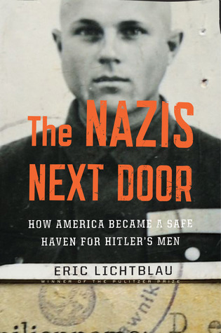 The Nazis Next Door: How America Became a Safe Haven for Hitlers Men