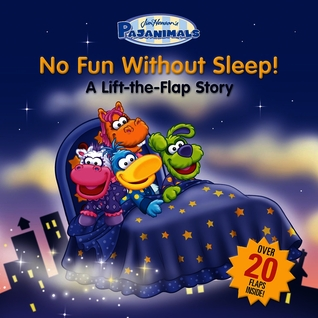Pajanimals: No Fun Without Sleep!: A Lift-the-Flap Story