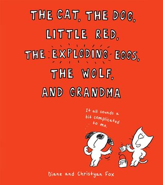 The cat, the dog, little red, the exploding eggs, the wolf, and grandma by Diane Fox