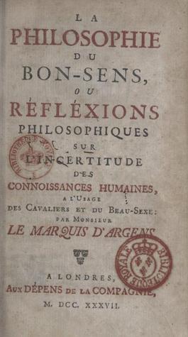 la-philosophie-du-bon-sens-ou-rflexions-philosophiques-sur-l-incertitude-des-connoissances-humaines--l-usage-des-cavaliers-et-du-beau-sexe