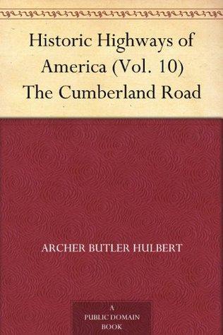 The Cumberland Road (Historic Highways of America #10)