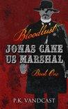 Bloodlust (Jonas Cane, U.S. Marshal #1)
