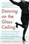 Dancing on the Glass Ceiling : Find Your True Strengths, Activate Your Vision, and Get What You Really Want out of Your Career