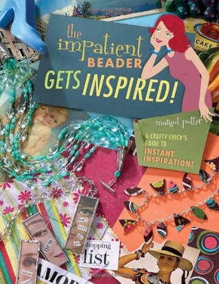 The Impatient Beader Gets Inspired! by Margot Potter