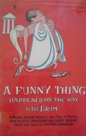 A Funny Thing Happened on the Way to the Forum: A Musical Comedy Based on the Plays of Plautus