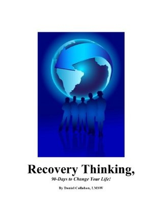 Recovery Thinking, 90 Days to Change Your Life!