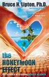 The Honeymoon Effect by Bruce H. Lipton