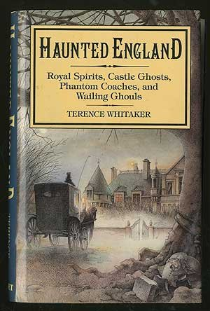 Haunted England: Royal Spirits, Castle Ghosts, Phantom Coaches, & Wailing Ghouls