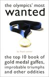 The Olympics' Most Wanted: The Top 10 Book of the Olympics' Gold Medal Gaffes, Improbable Triumphs, and Other Oddities