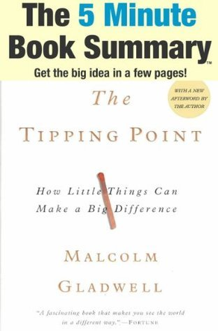 The Tipping Point: How Little Things Can Make a Big Difference by Malcolm Gladwell (The 5 Minute Book Summary)