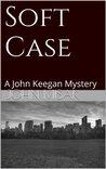 Soft Case: A John Keegan Mystery