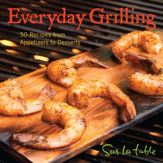 Everyday Grilling by Sur La Table