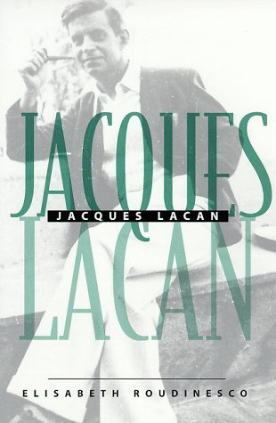 Jacques Lacan by Élisabeth Roudinesco