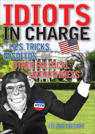 Idiots in Charge by Leland Gregory