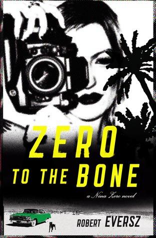 Zero to the Bone: A Nina Zero Novel