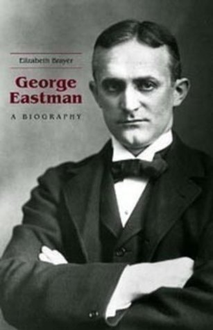 George Eastman: A Biography