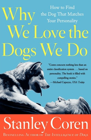 Ebook Why We Love the Dogs We Do: How to Find the Dog That Matches Your Personality by Stanley Coren read!
