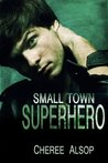 Small Town Superhero (Small Town Superhero, #1)