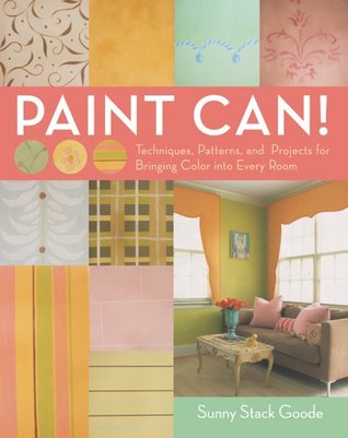 Paint Can!: Techniques, Patterns, and Projects for Bringing Color into Every Room